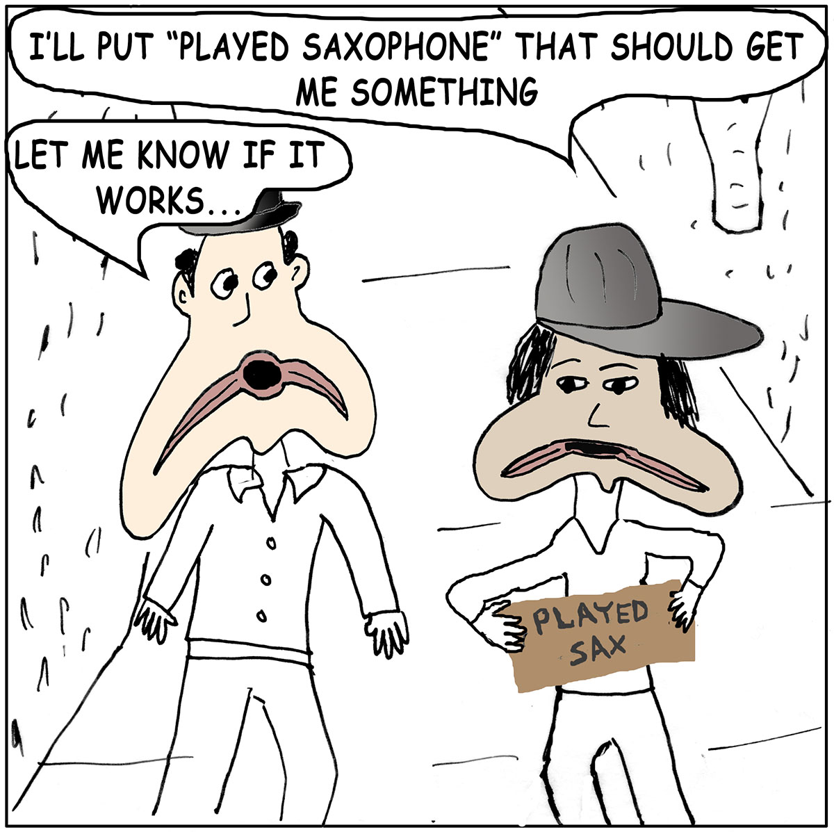 "Cartoon showing two men: one holds a cardboard sign that reads Plays Sax and says ""that should get me some money panhandling."""
